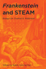 Frankenstein and STEAM: Essays for Charles E. Robinson Cover Image