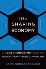 The Sharing Economy: The End of Employment and the Rise of Crowd-Based Capitalism Cover Image