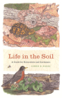 Life in the Soil: A Guide for Naturalists and Gardeners Cover Image
