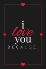 I Love You Because: A Black Fill in the Blank Book for Girlfriend, Boyfriend, Husband, or Wife - Anniversary, Engagement, Wedding, Valenti (Gift Books #3) Cover Image