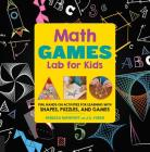 Math Games Lab for Kids: 24 Fun, Hands-On Activities for Learning with Shapes, Puzzles, and Games Cover Image