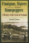 Finnigans, Slaters and Stonepeggers: A History of the Irish in Vermont Cover Image