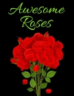 Awesome Roses: Beautiful Coloring Book for Adults Cover Image