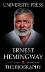 Ernest Hemingway Book: The Biography of Ernest Hemingway: Man of Adventure, Romance, and World-Renowned Prose Cover Image