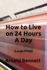How to Live on 24 Hours A Day (Large Print) Cover Image