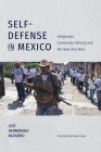 Self-Defense in Mexico: Indigenous Community Policing and the New Dirty Wars Cover Image