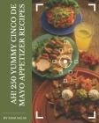 Ah! 250 Yummy Cinco de Mayo Appetizer Recipes: A Must-have Yummy Cinco de Mayo Appetizer Cookbook for Everyone Cover Image