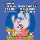 I Love to Sleep in My Own Bed Ik hou ervan om in mijn eigen bed te slapen: English Dutch Bilingual Edition (English Dutch Bilingual Collection) Cover Image