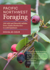 Pacific Northwest Foraging: 120 Wild and Flavorful Edibles from Alaska Blueberries to Wild Hazelnuts (Regional Foraging Series) Cover Image