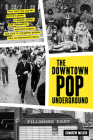 Downtown Pop Underground: New York City and the literary punks, renegade artists, DIY filmmakers, mad playwrights, and rock 'n' roll glitter queens who revolutionized culture Cover Image