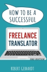 How to be a Successful Freelance Translator: Your guide to earning a living through translation. Use your language skills to create a career. Cover Image