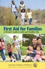 First Aid for Families: A Parent's Guide to Safe and Healthy Kids Cover Image