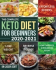 The Complete Keto Diet for Beginners 2020-2021: Effortless Recipes to Lose Weight and Reverse Disease (How I Dropped 30 Pounds in 30-Day) Cover Image