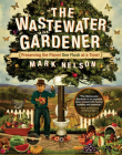 The Wastewater Gardener: Preserving the Planet One Flush at a Time Cover Image