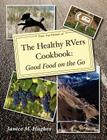 The Healthy RVers Cookbook: Good Food on the Go Cover Image