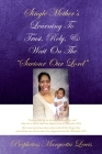 Single Mother's Learning To Trust, Rely, & Wait On The