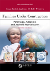 Families Under Construction: Parentage, Adoption, and Assisted Reproduction (Aspen Casebook) Cover Image