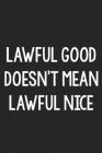 Lawful Good Doesn't Mean Lawful Nice: College Ruled Notebook - Better Than a Greeting Card - Gag Gifts For People You Love Cover Image
