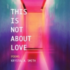 This is Not About Love: Poems Cover Image