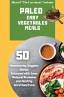 Paleo Easy Vegetables Meals: 50 nonstarchy veggies dishes balanced with lean natural proteins and healthy unrefined fats Cover Image