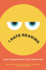 I Hate Reading: How to Read When You'd Rather Not Cover Image