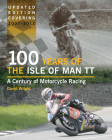 100 Years of the Isle of Man TT: A Century of Motorcycle Racing - Updated Edition covering 2007 - 2012 Cover Image
