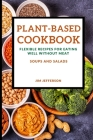 Plant-Based Cookbook: Flexible Recipes for Eating Well Without Meat - Soups and Salads Cover Image