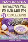 How To Make Bath Bombs, Bath Salts & Bubble Baths: 53 All Natural & Organic Recipes Cover Image