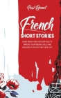 French Short Stories: Learn French And Discover How To Improve Your Reading Skills Language With an Easily And Funny Way Cover Image