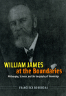 William James at the Boundaries: Philosophy, Science, and the Geography of Knowledge Cover Image