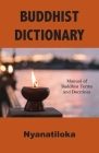 Buddhist Dictionary: Manual of Buddhist Terms and Doctrines Cover Image