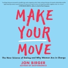 Make Your Move: The New Science of Dating and Why Women Are in Charge Cover Image