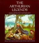 Arthurian Legends Arthurian Legends Arthurian Legends: An Illustrated Anthology an Illustrated Anthology an Illustrated Antholog Cover Image