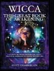 Wicca the Great Book of Awakening: A Journey Between Esotericism, Magic, Practical Exercises to Enter the New Era Cover Image