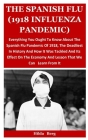 The Spanish Flu (1918 Influenza Pandemic): Everything You Ought To Know About The Spanish Flu Pandemic Of 1918, The Deadliest In History And How It Wa Cover Image