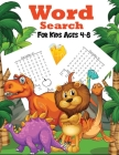 Word Search For Kids Ages 4-8: Kindergarten to 1st Grade, Search & Find Words, and More! Cover Image