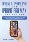 iPhone 11, iPhone Pro, and iPhone Pro Max For Seniors: A Ridiculously Simple Guide to the Next Generation of iPhone and iOS 13 Cover Image