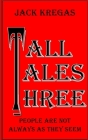 Tall Tales Three: People are not always as they seem Cover Image