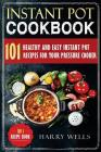 Instant Pot Cookbook: 101 Healthy and Easy Instant Pot Recipes for Your Pressure Cooker Cover Image