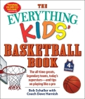 The Everything Kids' Basketball Book, 4th Edition: The All-Time Greats, Legendary Teams, Today's Superstars—and Tips on Playing Like a Pro (Everything® Kids) Cover Image