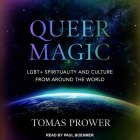 Queer Magic Lib/E: Lgbt+ Spirituality and Culture from Around the World Cover Image