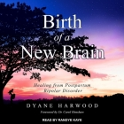 Birth of a New Brain Lib/E: Healing from Postpartum Bipolar Disorder Cover Image