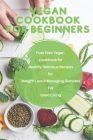 Vegan Cookbook for Beginners: fuss free vegan cookbook for healthy delicous recipes of fuss free vegan for weight loss manging diabtes of good livin Cover Image