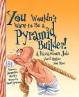 You Wouldn't Want to Be a Pyramid Builder! (Revised Edition) (You Wouldn't Want to…: Ancient Civilization) (You Wouldn't Want to...: Ancient Civilization) Cover Image
