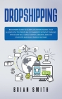 Dropshipping: Beginners guide to learn a business model that allows you to create an e-commerce without owning stock and sell using Cover Image