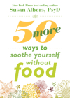 50 More Ways to Soothe Yourself Without Food: Mindfulness Strategies to Cope with Stress and End Emotional Eating Cover Image