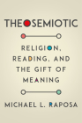 Theosemiotic: Religion, Reading, and the Gift of Meaning Cover Image