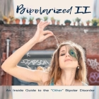 Bipolarized II: An Inside Guide to the Other Bipolar Disorder Cover Image
