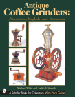 Antique Coffee Grinders: American, English, and European (Schiffer Book for Collectors) Cover Image