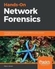 Hands-On Network Forensics: Investigate network attacks and find evidence using common network forensic tools Cover Image